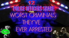 12 Police Officers Share: The WORST CRIMINALS They've Ever Arrested