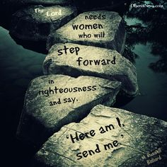 """""""The Lord needs women who will step forward in righteousness and say, 'Here am I, send be.'"""" Elder Ballard #WomensMeeting #lds #quotes"""