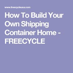 How To Build Your Own Shipping Container Home - FREECYCLE When it comes to building your own shipping container home there are many thing. Storage Container Homes, Cargo Container, Container House Plans, Container House Design, Container Houses, Storage Containers, Shipping Container Buildings, Shipping Container Home Designs, Shipping Containers
