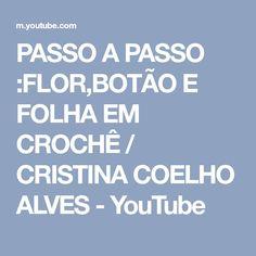 PASSO A PASSO :FLOR,BOTÃO E FOLHA EM CROCHÊ / CRISTINA COELHO ALVES - YouTube