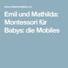 Emil und Mathilda: Montessori für Babys: die Mobiles