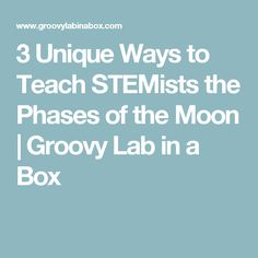 3 Unique Ways to Teach STEMists the Phases of the Moon | Groovy Lab in a Box