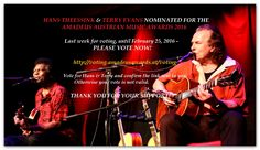 HANS THEESSINK AND TERRY EVANS NOMINATED FOR THE AMADEUS AUSTRIAN MUSIC AWARDS 2016 Last week for voting, until February 25, 2016 - Please vote now!  http://voting.amadeusawards.at/voting  Vote for Hans & Terry and confirm the link sent to you. Otherwise your vote is not valid. THANK YOU FOR YOUR SUPPORT!