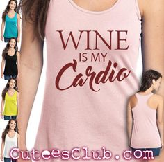 Wine is my Cardio. Womens racer back tank top by CuteesClub on Etsy https://www.etsy.com/listing/288109435/wine-is-my-cardio-womens-racer-back-tank