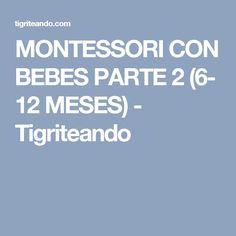 MONTESSORI CON BEBES PARTE 2 (6- 12 MESES) - Tigriteando Diy Montessori, Infant Activities, Projects, Amor, Montessori Baby, Teaching Methods, Baby Things, School, Parents