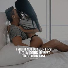 I Might Not Be Your First But I'm Doing My Best To Be Your Last