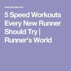 5 Speed Workouts Every New Runner Should Try
