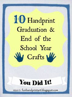 I want to do this at the end of each school year - till they head off to college! :) Handprint and Footprint Art : Handprint Graduation & End of the School Year Ideas Graduation Poems, Pre K Graduation, Kindergarten Graduation, Preschool Kindergarten, Kindergarten Activities, Graduation Crafts, Preschool Ideas, Art Activities, Craft Ideas