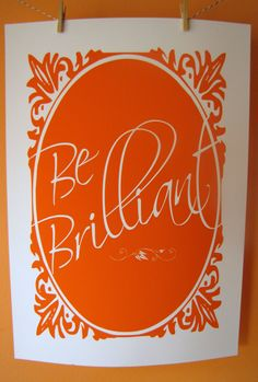 Be Brilliant Poster Print