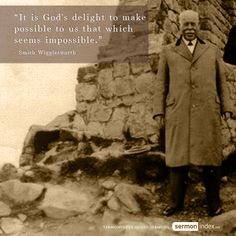 """""""It is God's delight to make possible to us that which seems impossible."""" - Smith Wigglesworth #delight #possible #impossible"""
