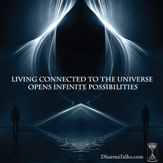 Living Connected to the Universe Opens Infinite Possibilities. #DharmaTalks.com