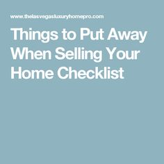 Things to Put Away When Selling Your Home Checklist