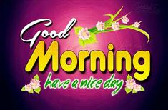 Good Morning Images For Whatsapp Good Morning Wishes Gif, Good Morning Flowers Quotes, Good Morning Clips, Morning Wishes Quotes, Good Morning Roses, Morning Quotes Images, Good Morning Photos, Good Morning Messages, Good Morning Greetings
