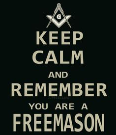 Freemasons All those popular 'keep calm' phrases are masonic in nature anyway.