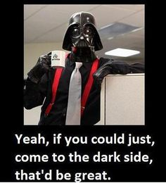Office Space Vader - I love this movie.  I have a few co-workers that a the real life version of a few characters lol