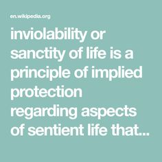 inviolability or sanctity of life is a principle of implied protection regarding aspects of sentient life that are said to be holy, sacred, or otherwise of such value that they are not to be violated. This can be applied to both animals and humans or micro-organisms; for instance, in religions that practice Ahimsa, both are seen as holy and worthy of life. B Words, Religion, Articles, How To Apply, Sayings, Animals, Life, Animales, Lyrics