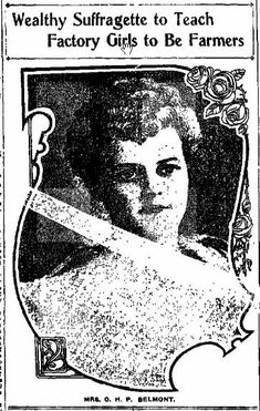 Syracuse Herald (26 Feb 1911) Wealthy Suffragette to Teach Factory Girls to be Farmers (Mrs. OHP Belmont).