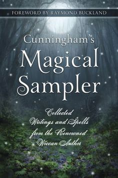 Cunningham's Magical Sampler: Collected Writings and Spells from the Renowned Wiccan Author, with foreward by Raymond Buckland