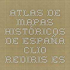 ATLAS DE MAPAS HISTÓRICOS DE ESPAÑA. clio.rediris.es