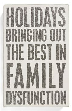 Holidays:  Bringing out the best in Family Dysfunction  - Sign #PinAtoZ #holidays < #truth
