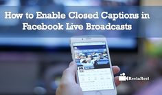 How to Enable Closed Captions in Facebook Live Broadcasts Video Advertising, Marketing And Advertising, Industry Research, Seo News, Facebook Video, New Market, Enabling, News Blog, Captions