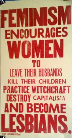 """""""Feminism encourages women to leave their husbands, kill their children"""" etc. Pat Robertson quote repurposed as a feminist slogan."""