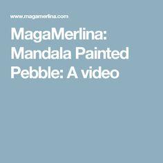 MagaMerlina: Mandala Painted Pebble: A video