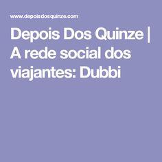 Depois Dos Quinze     A rede social dos viajantes: Dubbi