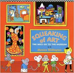 SQUEAKING OF ART, The Mice Go to the Museum: Monica Wellington: 9780525461654: Amazon.com: Books