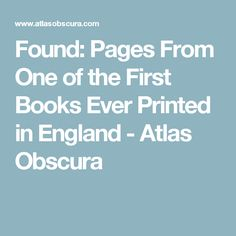 Found: Pages From One of the First Books Ever Printed in England - Atlas Obscura