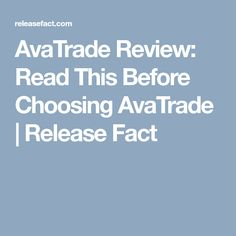 AvaTrade Review: Read This Before Choosing AvaTrade | Release Fact