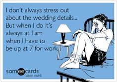 This is totally me although my job is to worry about wedding details at 7am and 1am so that you don't have to! #weddingplannerprobs