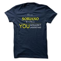 SORIANO  - ITS A SORIANO THING ! YOU WOULDNT UNDERSTAND - #university sweatshirt #cool sweater. CHECKOUT => https://www.sunfrog.com/Valentines/SORIANO--ITS-A-SORIANO-THING-YOU-WOULDNT-UNDERSTAND.html?68278