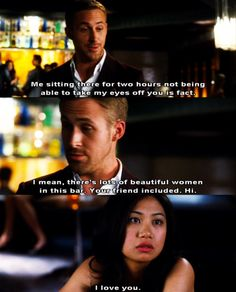 Crazy Stupid Love--hahah I would definitely have the same reaction!