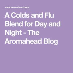 A Colds and Flu Blend for Day and Night - The Aromahead Blog