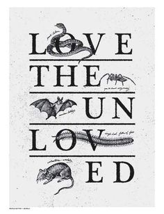 Love the Unloved! This print is perfect for any family room, dorm room, bedroom or anywhere else that you would want to spread the message.