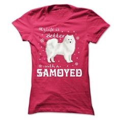 My life is better with a Samoyed T-Shirts, Hoodies, Sweatshirts, Tee Shirts (22$ ==► Shopping Now!)