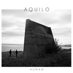 Aquilo – Human EP (Review)