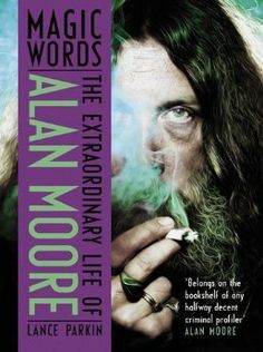 Lance Parkin's book Magic Words: The Extraordinary Life of Alan Moore