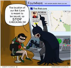 The location of the Bat Cave is secret, so STOP checking in.