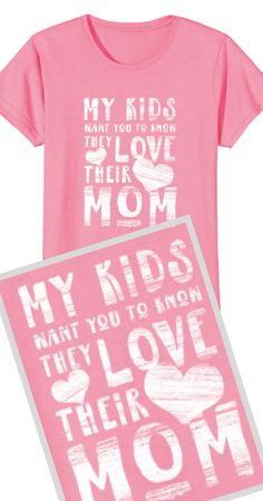 62555f8ca Mother's Day T-shirt from the kids - My Kids Want You To Know They Love  Their Mom. Super cute shirt with hearts to let your mom know how much you  love her.