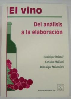 Título: El Vino, del analisis a la elaboración / Autor: Delanoe, Dominique / Ubicación: FCCTP – Gastronomía – Tercer piso / Código: G 663.201 D33