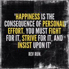 Happiness is the consequence of personal effort. You must fight for it, strive for it, and insist upon it.