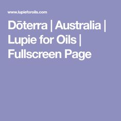 Dōterra | Australia | Lupie for Oils | Fullscreen Page