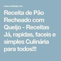 Receita de Pão Recheado com Queijo - Receitas Já, rapidas, faceis e simples Culinária para todos!!!