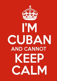 I'M CUBAN AND CANNOT KEEP CALM @Jorge Martinez Martinez de Armas <--Awesome...