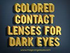 Check this link right here http://magicangeleyes.com/rainbow-complete for more information on Colored Contacts For Dark Eyes. These certain lenses are extremely preferred for individuals that opt to embellish themselves in some kind of costume clothing.