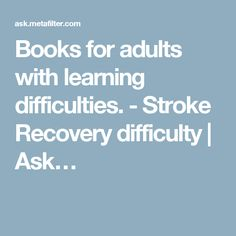Books for adults with learning difficulties. - Stroke Recovery difficulty | Ask…