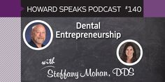 Learn dental entrepreneurship with Howard Farran & Steffany Mohan DDS. Watch this special podcast!