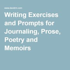 Writing Exercises and Prompts for Journaling, Prose, Poetry and Memoirs